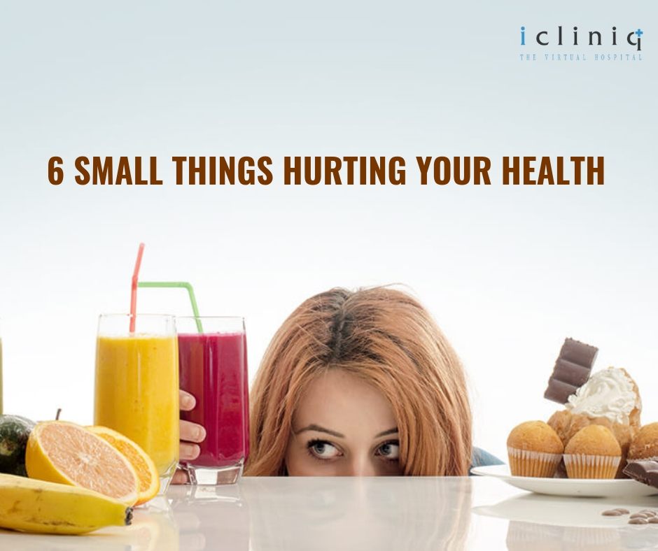 6 Small Things Hurting Your Health